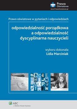 Prawo oświatowe w pytaniach i odpowiedziach. Odpowiedzialność porządkowa a odpowiedzialność dyscyplinarna nauczycieli-Marciniak Lidia