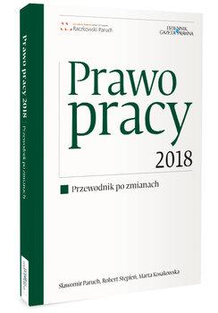 Prawo pracy 2018. Przewodnik po zmianach-Paruch Sławomir, Stępień Robert, Kosakowska Marta