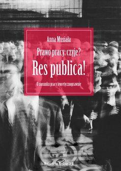 Prawo pracy: czyje? Res publica! O stosunku pracy teoretycznoprawnie-Musiała Anna