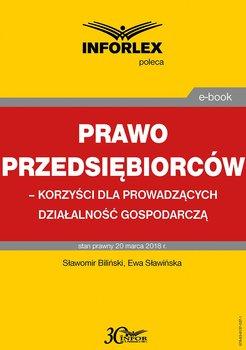 Prawo przedsiębiorców – korzyści dla prowadzących działalność gospodarczą-Biliński Sławomir, Sławińska Ewa