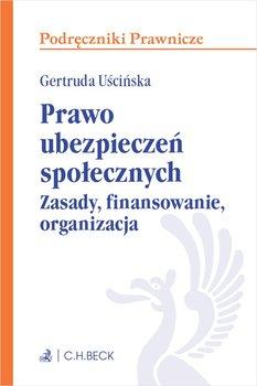Prawo ubezpieczeń społecznych. Zasady, finansowanie, organizacja-Uścińska Gertruda