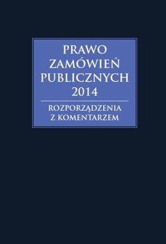 Prawo zamówień publicznych 2014. Rozporządzenia z komentarzem-Gawrońska-Baran Andrzela, Hryc-Ląd Agata