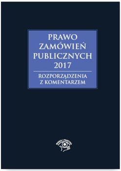 Prawo zamówień publicznych 2017. Rozporządzenia z komentarzem-Gawrońska-Baran Andrzela, Hryc-Ląd Agata