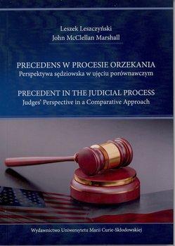 Precedens w procesie orzekania. Perspektywa sędziowska w ujęciu porównawczym-Leszczyński Leszek, McClellan Marshall John