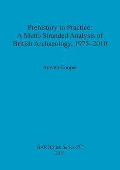 Prehistory in Practice-Cooper Anwen