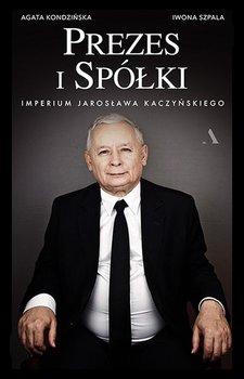 Prezes i Spółki. Imperium Jarosława Kaczyńskiego-Szpala Iwona, Kondzińska Agata
