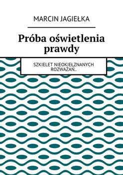 Próba oświetlenia prawdy-Jagiełka Marcin