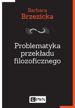 Problematyka przekładu filozoficznego-Brzezicka Barbara