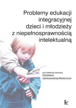 Problemy edukacji integracyjnej dzieci i młodzieży z niepełnosprawnością intelektualną-Janiszewska-Nieścioruk Zdzisława