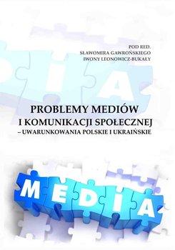 Problemy mediów i komunikacji społecznej – uwarunkowania polskie i ukraińskie                      (ebook)