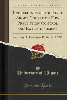 Proceedings of the First Short Course on Fire Prevention Control and Extinguishment-Illinois University Of
