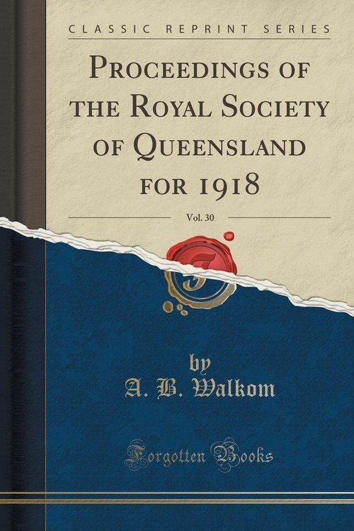 proceedings of the royal society of queensland for 1918 vol 30 classic reprint walkom a b. Black Bedroom Furniture Sets. Home Design Ideas
