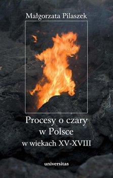 Procesy o czary w Polsce w wiekach XV–XVIII-Pilaszek Małgorzata