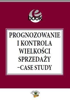 Prognozowanie i kontrola wielkości sprzedaży. Case study                      (ebook)