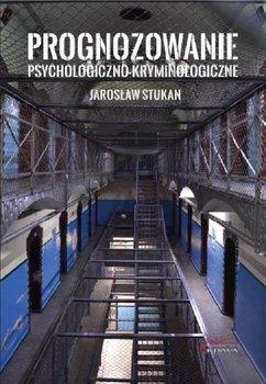 Prognozowanie psychologiczno-kryminologiczne-Stukan Jarosław