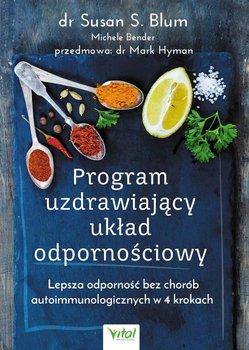 Program uzdrawiający układ odpornościowy. Lepsza odporność bez chorób autoimmunologicznych w 4 krokach-Blum Susan S.