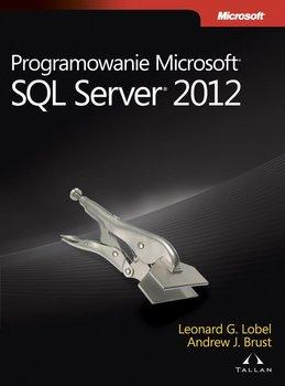 Programowanie Microsoft SQL Server 2012-Brust Andrew, Lobel Leonard