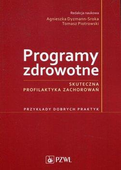 Programy zdrowotne. Skuteczna profilaktyka zachorowań-Dyzmann-Sroka Agnieszka, Piotrowski Tomasz