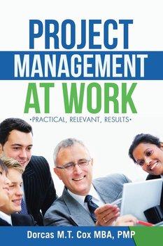 Project Management at Work-Cox Mba Pmp Dorcas M. T.
