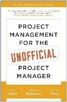 Project Management for the Unofficial Project Manager - Kogon Kory, Blakemore Suzette, Wood James