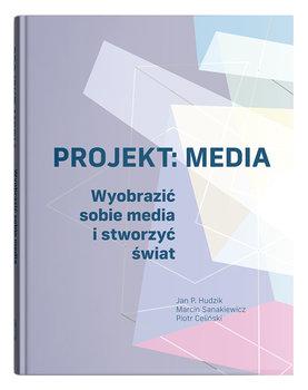 Projekt: Media. Wyobrazić sobie media i stworzyć świat-Hudzik Jan P., Sanakiewicz Marcin, Celiński Piotr