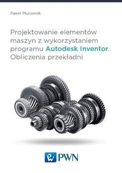 Projektowanie elementów maszyn z wykorzystaniem programu Autodesk Inventor. Obliczenia przekładni-Płuciennik Paweł