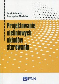 Projektowanie nieliniowych układów sterowania-Kabziński Jacek, Mosiołek Przemysław