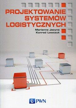 Projektowanie systemów logistycznych-Jacyna Marianna, Lewczuk Konrad