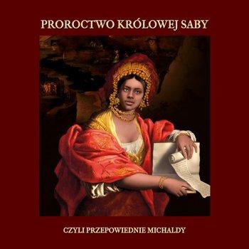 Proroctwo królowej Saby, czyli przepowiednie Michaldy-Michalda