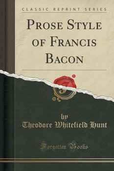 bacon prose style Title: prose style of francis bacon author: hunt theodore w this is an exact replica of a book the book reprint was manually improved by a team of professionals, as.