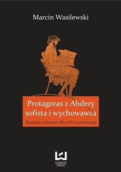 Protagoras z Abdery - sofista i wychowawca. Studium z historii filozofii wychowania                      (ebook)