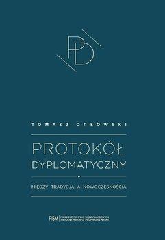 Protokół dyplomatyczny. Między tradycją a nowoczesnością-Orłowski Tomasz
