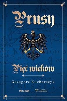 Prusy. Pięć wieków-Kucharczyk Grzegorz