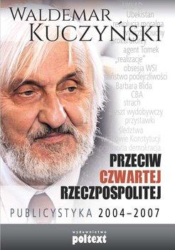 Przeciw Czwartej Rzeczpospolitej. Publicystyka 2004–2007-Kuczyński Waldemar