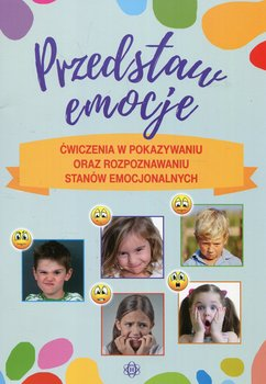 Przedstaw emocje. Ćwiczenia w pokazywaniu oraz rozpoznawaniu stanów emocjonalnych-Hinz Magdalena