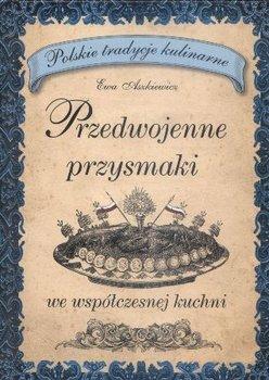 Przedwojenne Przysmaki we Współczesnej Kuchni-Aszkiewicz Ewa