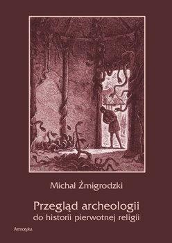 Przegląd archeologii do historii pierwotnej religii-Żmigrodzki Michał