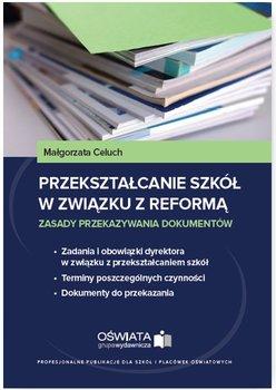 Przekształcanie szkół w związku z reformą. Zasady przekazywania dokumentów-Celuch Małgorzata