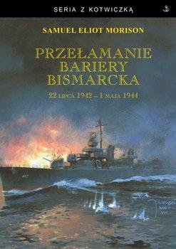 Przełamanie bariery Bismarcka. 22 lipca 1942 - 1 maja 1944-Morison Samuel Eliot