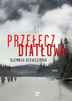 Przełęcz Diatłowa. Tajemnica dziewięciorga-Matwiejewa Anna