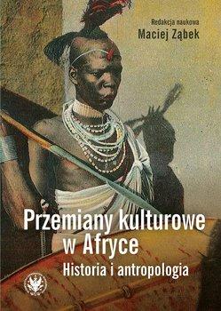 Przemiany kulturowe w Afryce. Historia i antropologia-Opracowanie zbiorowe