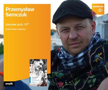 Przemysław Semczuk | Empik Silesia