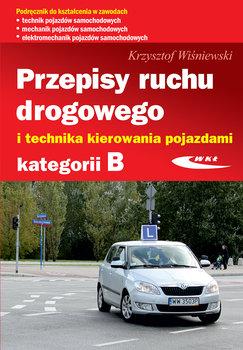 Przepisy ruchu drogowego i technika kierowania pojazdami kategorii B-Wiśniewski Krzysztof