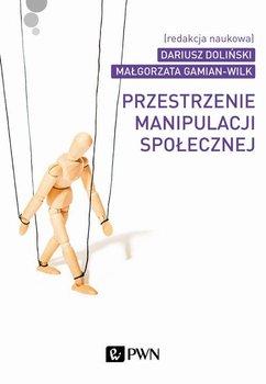 Przestrzenie manipulacji społecznej-Doliński Dariusz, Gamian-Wilk Małgorzata