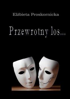 Przewrotny los…-Proskornicka Elżbieta