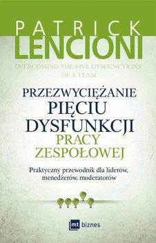 Przezwyciężanie pięciu dysfunkcji pracy zespołowej-Lencioni Patrick