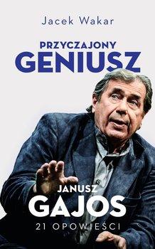 Przyczajony geniusz. Opowieści o Januszu Gajosie-Wakar Jacek