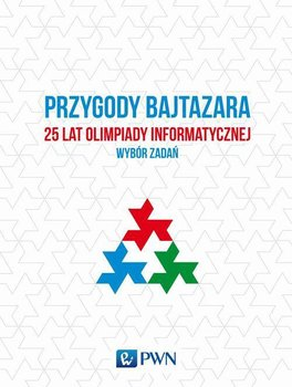 Przygody Bajtazara. 25 lat Olimpiady Informatycznej. Wybór zadań-Diks Krzysztof, Idziaszek Tomasz, Radoszewski Jakub