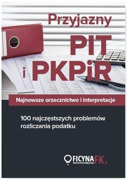Przyjazny PIT i PKPiR. Najnowsze orzecznictwo i interpretacje oraz 100 najczęstszych problemów rozliczania podatku                      (ebook)