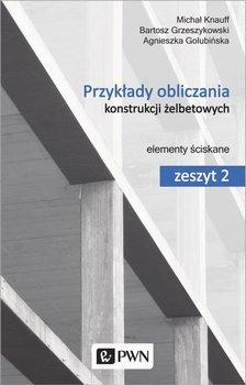 Przykłady obliczania konstrukcji żelbetowych. Zeszyt 2. Elementy ściskane-Knauff Michał, Golubińska Agnieszka, Grzeszykowski Bartosz